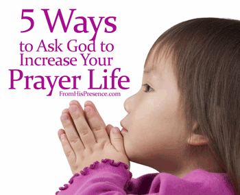 5 ways to ask God to increase your prayer life