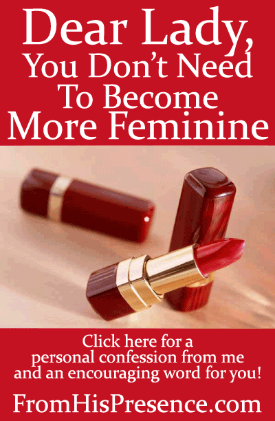 Dear Lady, You Don't Need To Become More Feminine by Jamie Rohrbaugh |FromHisPresence.com Blog