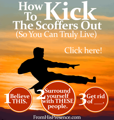 How To Kick The Scoffers Out (So You Can Truly Live) by Jamie Rohrbaugh | FromHisPresence.com blog