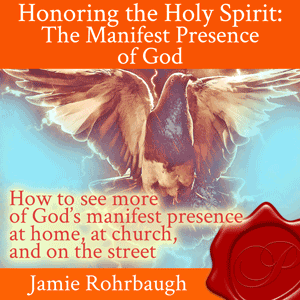 Honoring the Holy Spirit: The Manifest Presence of God | by Jamie Rohrbaugh | FromHisPresence.com(R)
