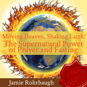 Moving Heaven Shaking Earth by Jamie Rohrbaugh | FromHisPresence.com(R)