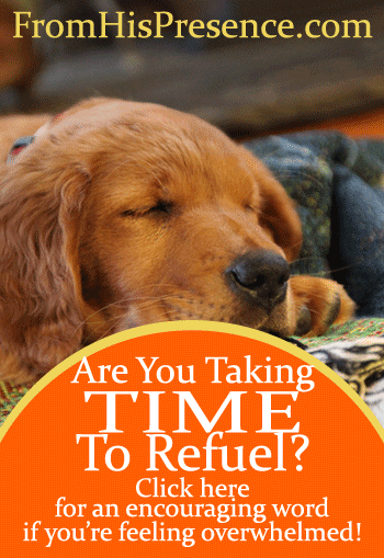 Are You Taking Time to Refuel? An encouraging word for you if you're tired and overwhelmed.