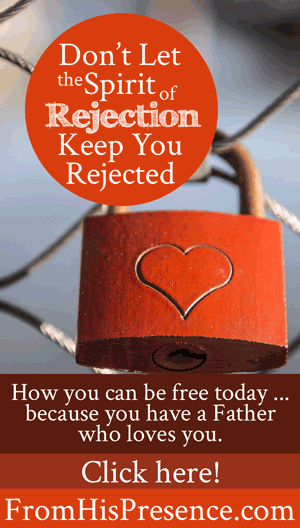 Don't Let the Spirit of Rejection Keep You Rejected! | by Jamie Rohrbaugh | FromHisPresence.com
