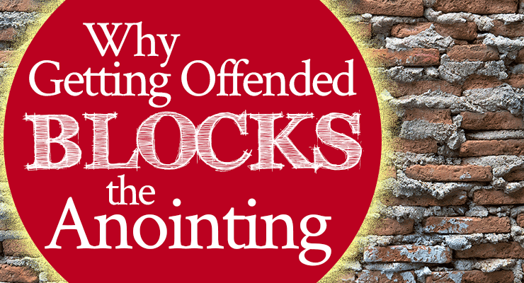 Why Getting Offended Blocks the Anointing | by Jamie Rohrbaugh | FromHisPresence.com