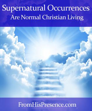 Supernatural occurrences are normal Christian living; supernatural phenomena