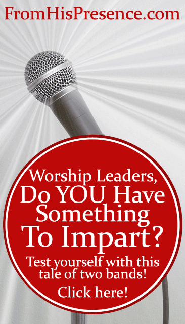 #Worship #Leaders, Do You Have Something To Impart? by Jamie Rohrbaugh | FromHisPresence.com Blog