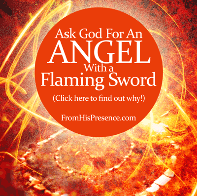 Radical Prayer #5: Ask God For An Angel With a Flaming Sword