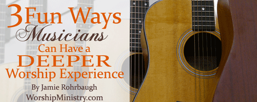 3-Fun-Ways-Musicians-Can-Have-a-Deeper-Worship-Experience-by-Jamie-Rohrbaugh-on-WorshipMinistry-small