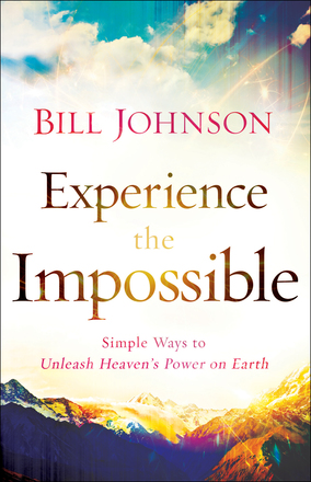 Experience the Impossible by Bill Johnson book review by Jamie Rohrbaugh | FromHisPresence.com blog