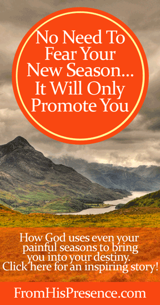No Need To Fear Your New Season ... It Will Only Promote You by Jamie Rohrbaugh | FromHisPresence.com blog