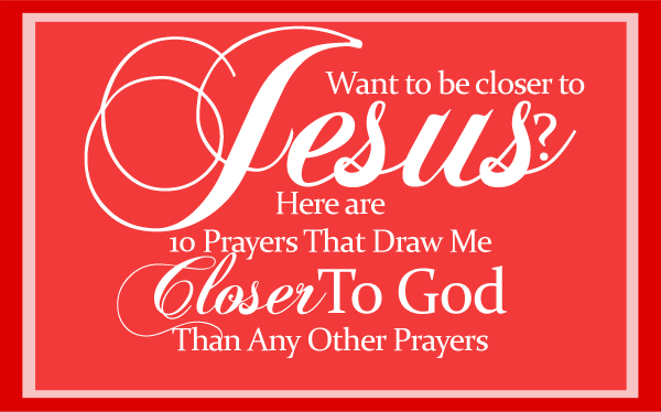 10 prayers that draw me closer to god than any other prayers from 10 prayers that draw me closer to god than any other prayers by jamie rohrbaugh m4hsunfo
