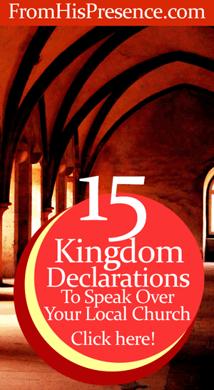 Read here for 15 power-packed, Kingdom declarations you can speak over your local church! by Jamie Rohrbaugh | FromHisPresence.com