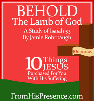 Behold The Lamb Of God audio MP3 teaching: 10 Things Jesus Purchased For You With His Suffering | Jamie Rohrbaugh | FromHisPresence.com