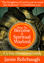 How To Become a Spiritual Warlord: A 5-Day Devotional Guide by Jamie Rohrbaugh | FromHisPresence.com
