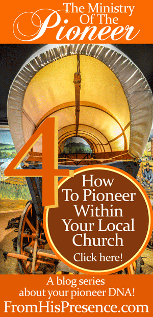 Post 4 in the Ministry of the Pioneer series: How To Pioneer Within Your Local Church by Jamie Rohrbaugh | FromHisPresence.com