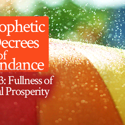 5 Prophetic Decrees of Abundance | Decree #3 Fullness of Financial Prosperity | by Jamie Rohrbaugh | FromHisPresence.com