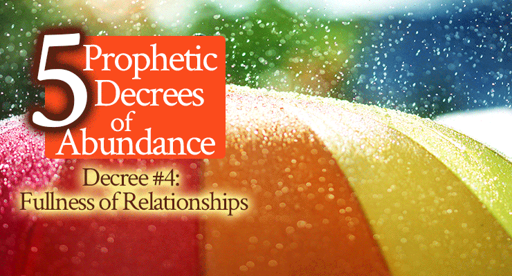 5 Prophetic Decrees of Abundance | Decree #3 Fullness of Relationships | by Jamie Rohrbaugh | FromHisPresence.com | Prayer and declaration for covenant friends and good relationships