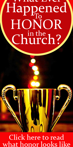 What ever happened to honor in the Church? By Jamie Rohrbaugh   FromHisPresence.com