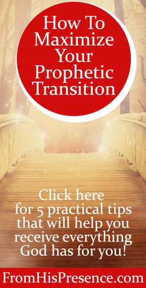 How To Maximize Your Prophetic Transition by Jamie Rohrbaugh | FromHisPresence.com