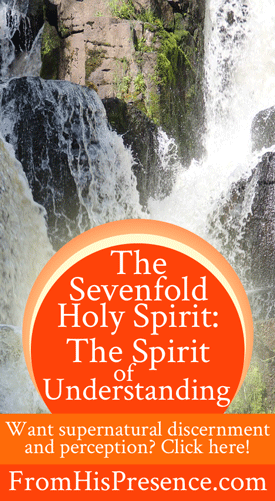 The Sevenfold Holy Spirit: The Spirit of Understanding | by Jamie Rohrbaugh | FromHisPresence.com