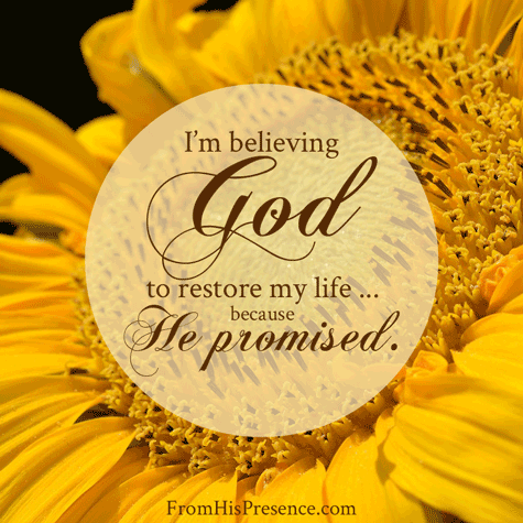 I'm believing God to restore my life ... because He promised!