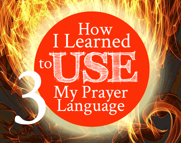 How I Learned to Use My Prayer Language - From His Presence®