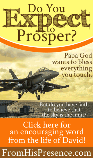 Do You Expect to Prosper? | Encouraging word from the life of David | by Jamie Rohrbaugh | FromHisPresence.com