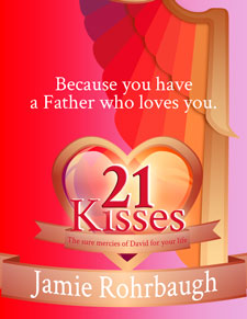 21 Kisses: The Sure Mercies of David for Your Life by Jamie Rohrbaugh | FromHisPresence.com