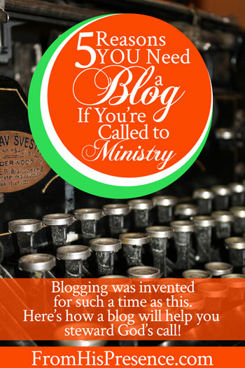 5 Reasons You Need a Blog If You're Called to Ministry | by Jamie Rohrbaugh | FromHisPresence.com