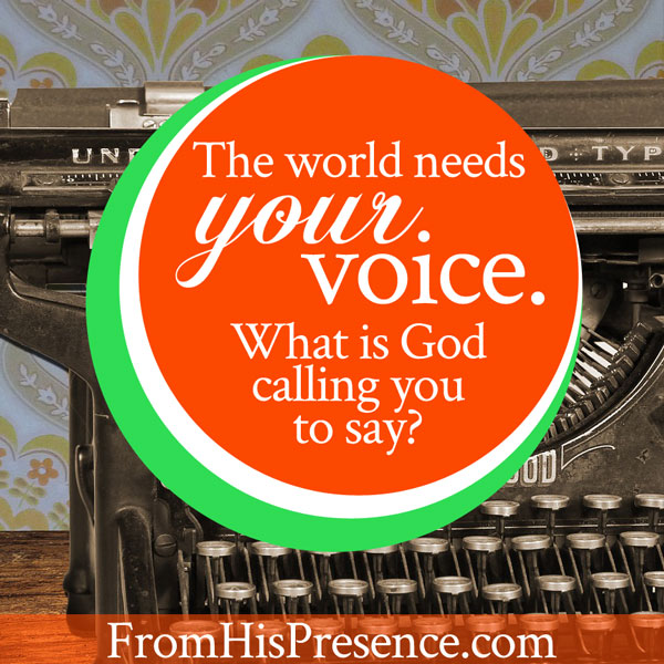 The world needs your voice. What is God calling you to say? | FromHisPresence.com