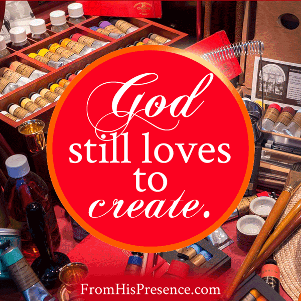 God still loves to create. Read more on FromHisPresence.com(R)!