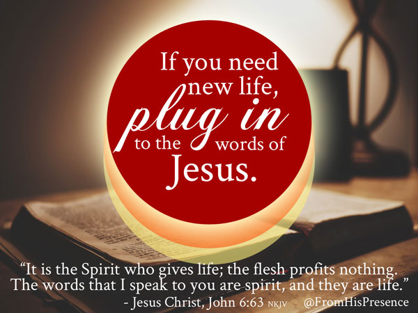 If-you-need-new-life-plug-in-to-the-words-of-Jesus