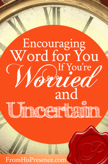 Encouraging Word for You If You're Worried and Uncertain | by Jamie Rohrbaugh | FromHisPresence.com