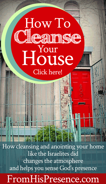 How To Cleanse Your House by Jamie Rohrbaugh   FromHisPresence.com