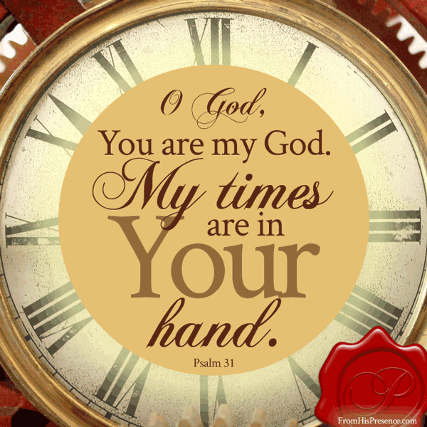 My times are in Your hand. Psalm 31. Encouraging word by Jamie Rohrbaugh | FromHisPresence.com
