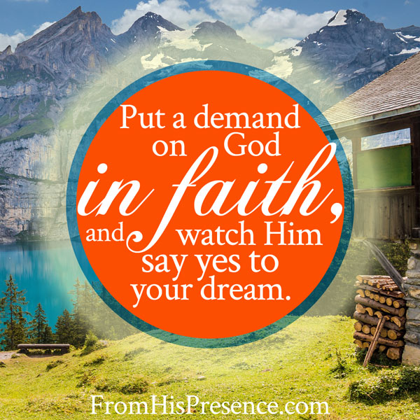 Put A Demand On God In Faith | by Jamie Rohrbaugh | FromHisPresence.com