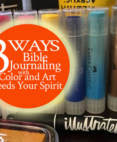 3 Ways Bible Journaling with Color and Art Feeds Your Spirit | by Jamie Rohrbaugh | FromHisPresence.com