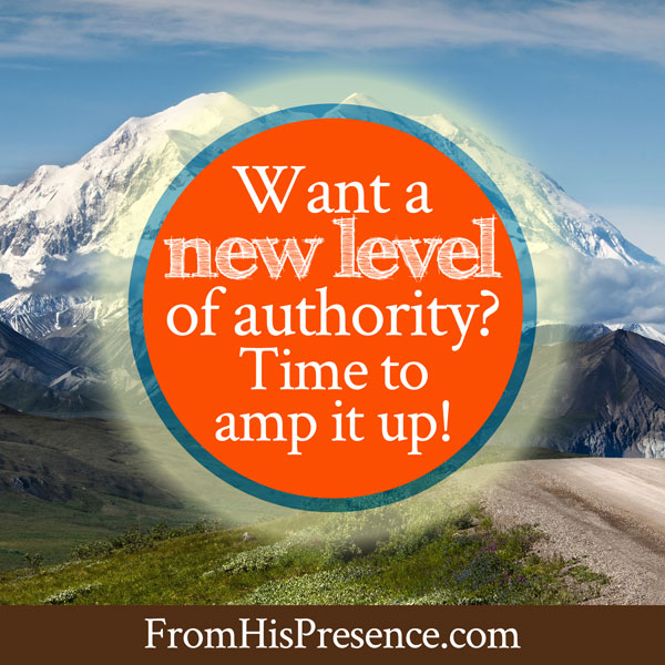 Want a new level of authority? It's time to amp it up! | by Jamie Rohrbaugh | FromHisPresence.com