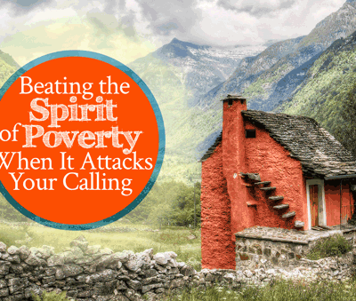 Beating the Spirit of Poverty When It Attacks Your Calling   by Jamie Rohrbaugh   FromHisPresence.com