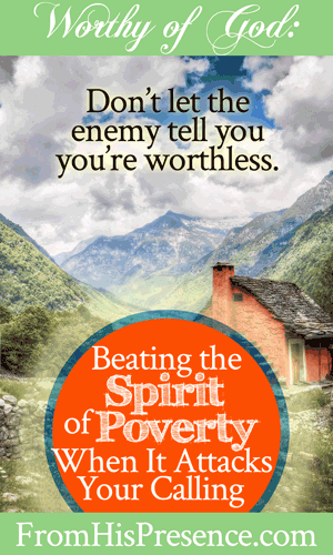 Beating the Spirit of Poverty When It Attacks Your Calling | by Jamie Rohrbaugh | FromHisPresence.com