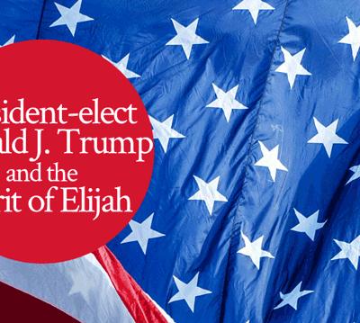 President Donald J Trump and the Spirit of Elijah