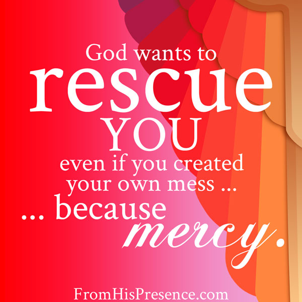 God wants to rescue you. | FromHisPresence.com