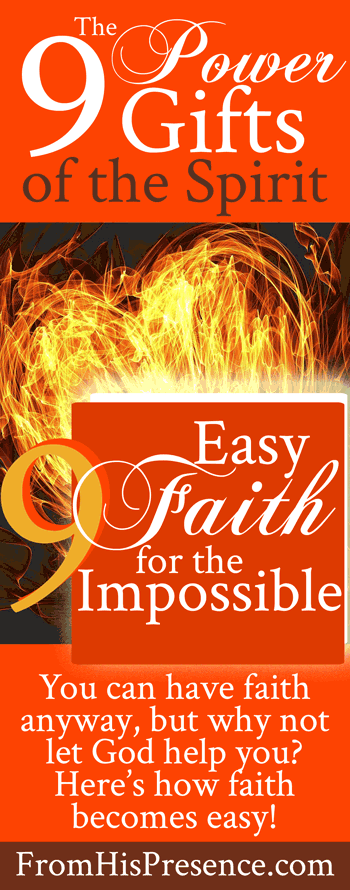9 Power Gifts of the Spirit: The Gift of Faith | Easy Faith for the Impossible | by Jamie Rohrbaugh | FromHisPresence.com