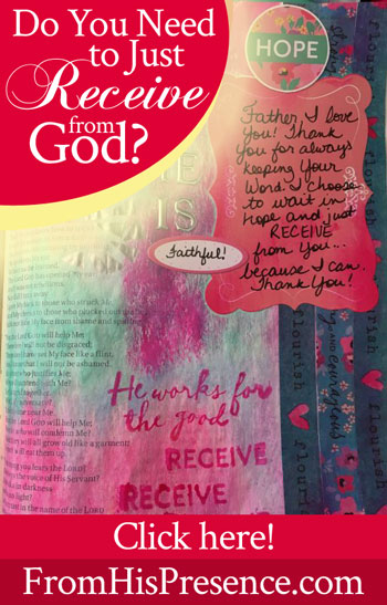 A Heart that Receives | Do You Need To Just Receive From God | by Jamie Rohrbaugh | FromHisPresence.com | Illustrated Faith devotional kit
