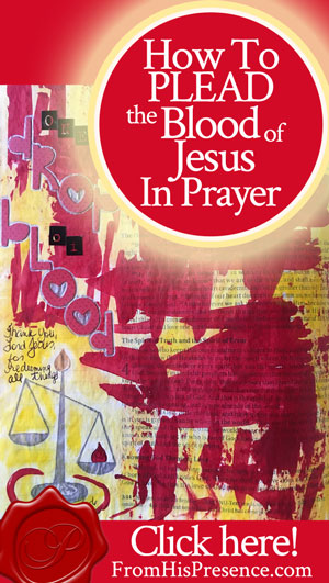 How To Plead The Blood of Jesus in Prayer | FromHisPresence.com