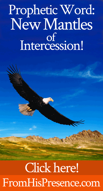 Prophetic Word: New Mantles of Intercession - From His Presence®