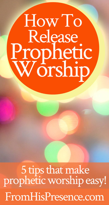 How To Release Prophetic Worship | by Jamie Rohrbaugh | FromHisPresence.com