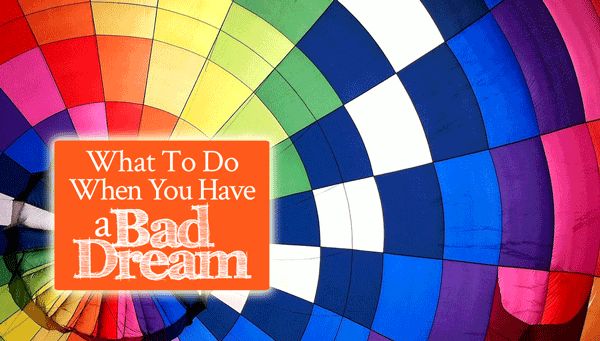 What To Do When You Have a Bad Dream - From His Presence®