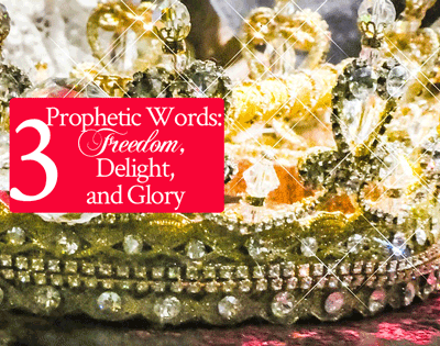 3 Prophetic Words: Freedom, Delight, and Glory | by Jamie Rohrbaugh | FromHisPresence.com
