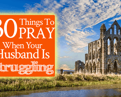 30 Things To Pray When Your Husband Is Struggling | by Jamie Rohrbaugh | FromHisPresence.com